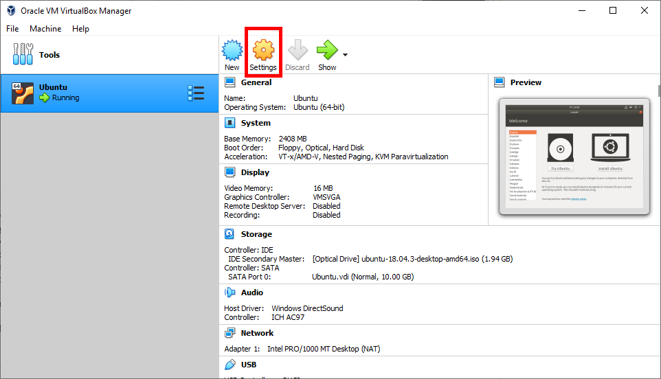 Oracle VM Virtua180x Manager  File Machine Help  Running  Nevv  Settings  Discard  IJbuntu  S prev,ew  Operating System: IJbuntu (64-bit)  Syste m  Base Memor y:  Soot Order:  Acceler a bon :  Display  Video Memory:  2408 MS  Floppy, Optcal, Hard Disk  VT-x/AMD-V, Nested Paging, KW Paravirtualizabon  Graphics Controller:  Remote Desktop Server:  Recor ding :  Sto rage  Controller: IDE  IDE Secondary Master:  Controller: SATA  SATA Port O:  VMSVGA  Disabled  Disabled  [Opbcal Drive] ubuntu-18.04.3-desktop-amd64.iso (I. 94 GE)  IJbuntu.vdi Clormal, 10.00 GE)  Host Driver: Windows Dir ectSound  controller: ICH Acg7  Network  Adapter 1: Intel MT Desktop(NAT)
