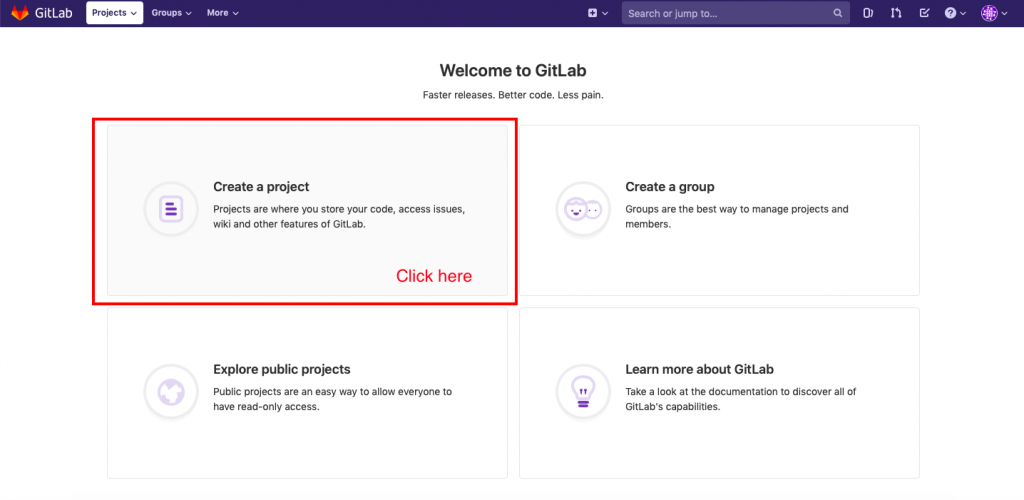 O GitLab  Projects v  Groups v  More v  Create a project  Welcome to GitLab  Faster releases. Better code. Less pain.  Projects are where you store your code, access issues,  wiki and other features of GitLab.  Click here  Explore public projects  Search or jump to...  Create a group  Groups are the best way to mar  members.  Learn more about GitLal