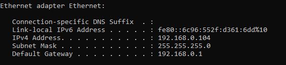 Ethernet adapter Ethernet :  Connection-specific DNS  Link-local IPv6 Address  IPu Address.  Subnet mask  Default Gateway  Suffix  . few:  . 192.168.8.184  . 255.255.255.8  . 192.168.8.1