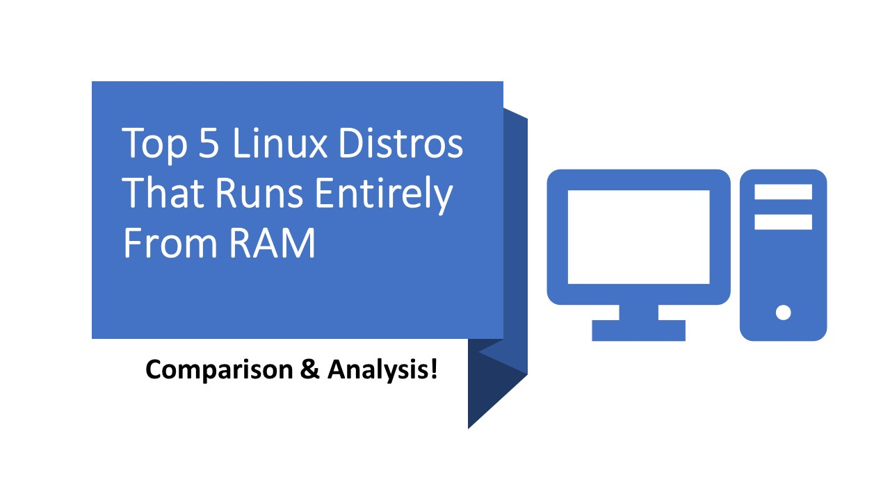 Top 5 Linux Distros That Runs Entirely From Ram Comparison Analysis