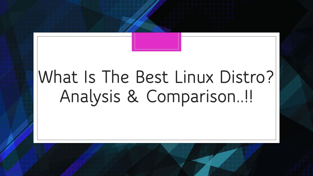 What Is The Best Linux Distro More Than 25 Distros Compared